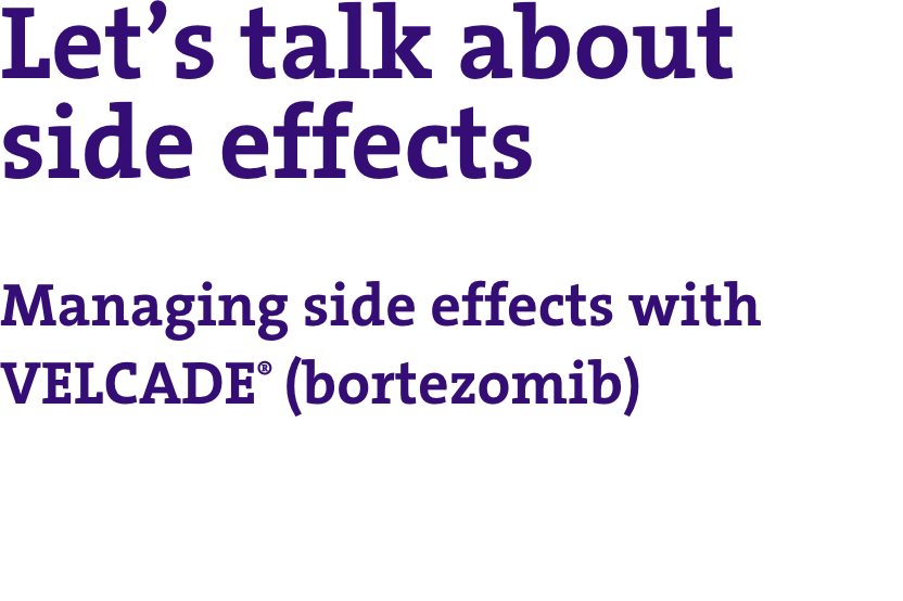 Let's talk about side effects: managing side effects with VELCADE® (bortezomib)